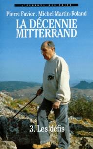 Pierre Favier et Michel Martin-Roland - LA DECENNIE DE MITTERRAND. - Tome 3, Les défis (1988-1991).