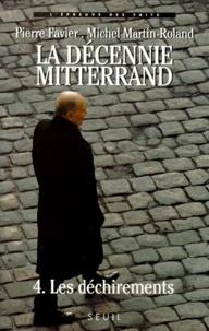 Pierre Favier et Michel Martin-Roland - LA DECENNIE MITTERRAND. - Tome 4, Les déchirements (1991-1995).
