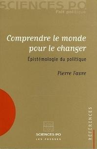 Pierre Favre - Comprendre le monde pour le changer - Epistémologie du politique.
