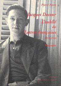Pierre Favre - Jacques Decour, l'oublié des lettres françaises (1910-1942).