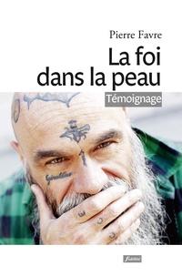 Pierre Favre - La foi dans la peau.