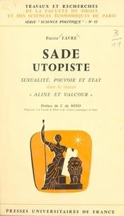 """Pierre Favre et J. de Soto - Sade utopiste - Sexualité, pouvoir et État dans le roman """"Aline et Valcour""""."""