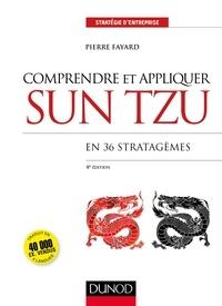 Pierre Fayard - Comprendre et appliquer Sun Tzu - En 36 stratagèmes.