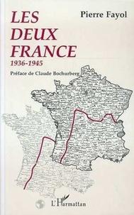 Pierre Fayol - Les deux France - 1936-1945.