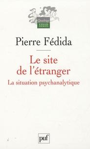 Pierre Fédida - Le site de l'étranger - La situation psychanalytique.