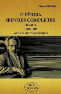 Pierre Fédida - Oeuvres complètes - Tome 5 (1983-1985).