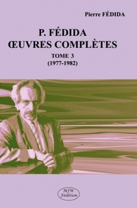 Pierre Fédida - Oeuvres complètes - Tome 3 (1977-1982).