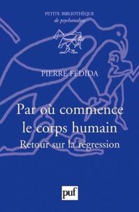 Pierre Fédida - Par où commence le corps humain - Retour sur la régression.