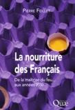 Pierre Feillet - La nourriture des Français - De la maîtrise du feu... aux années 2030.