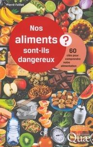 Pierre Feillet - Nos aliments sont-ils dangereux ? - 60 clés pour comprendre notre alimentation.