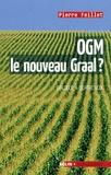 Pierre Feillet - OGM, le nouveau graal ? - Undialogue à quatre voix, le scientifique, l'écologiste, l'industriel et la journaliste.