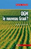 Pierre Feillet et Editions Belin - OGM, le nouveau Graal ?. Un dialogue à quatre voix - Un dialogue à quatre voix.