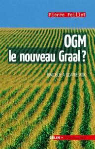 Pierre Feillet - OGM, le nouveau Graal ? - Un dialogue à quatre voix.