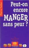 Pierre Feillet - Peut-on encore manger sans avoir peur ?.