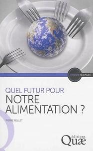 Pierre Feillet - Quel futur pour notre alimentation ?.