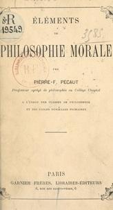 Pierre-félix Pécaut - Éléments de philosophie morale - À l'usage des classes de philosophie et des écoles normales primairesS.