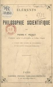 Pierre-félix Pécaut - Éléments de philosophie scientifique - À l'usage des élèves de mathématiques, de philosophie et des candidats à Saint-Cyr.