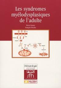 Pierre Fenaux et François Dreyfus - Les syndromes myélodysplasiques de l'adulte.