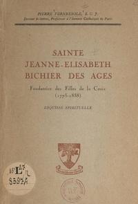 Pierre Fernessole - Sainte Jeanne-Élisabeth Bichier des Âges, fondatrice des Filles de la Croix (1773-1838) - Esquisse spirituelle.