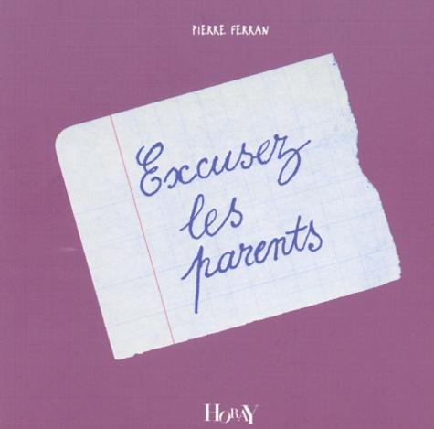 Pierre Ferran - Excusez les parents.