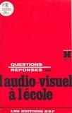Pierre Ferran et Louis Porcher - Questions-réponses sur l'audiovisuel à l'école.