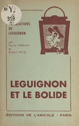Leguignon et le bolide. Comédie en 2 actes
