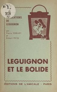 Pierre Ferrary et Robert Picq - Leguignon et le bolide - Comédie en 2 actes.