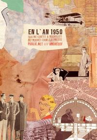 Pierre Ferréol et Philippe Ethuin - En 1950 - à la bascule du XXe siècle, les auteurs d'anticipation imaginent l'an 1950.