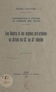 Pierre Feuchère - Contribution à l'étude de l'origine des villes : les Castra et les noyaux pré-urbains en Artois, du IXe au XIe siècles.