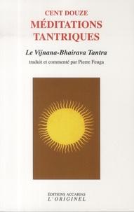 Pierre Feuga - Cent douze médiations tantriques - Le vijnana-bhairava tantra.