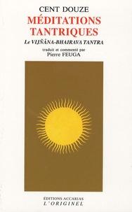Pierre Feuga - Cent douze méditations tantriques - Le Vijnana-Bhairava Tantra.