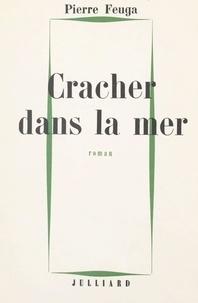 Pierre Feuga - Cracher dans la mer.