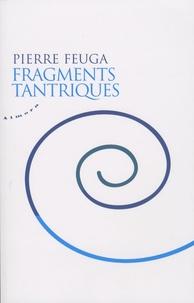 Pierre Feuga - Fragments tantriques.