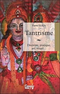 Pierre Feuga - Tantrisme - Doctrine, pratique, art, rituel....