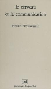 Pierre Feyereisen - Le cerveau et la communication - Une approche neuropsychologique de la communication orale et gestuelle.