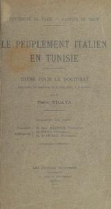 Pierre Ficaya - Le peuplement italien en Tunisie - Thèse pour le Doctorat présentée et soutenue le 9 juin 1931, à 2 heures.