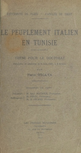 Le peuplement italien en Tunisie. Thèse pour le Doctorat présentée et soutenue le 9 juin 1931, à 2 heures