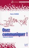 Pierre Ficheux - Osez communiquer !.