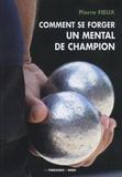 Pierre Fieux - Comment se forger un mental de champion.