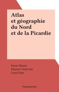 Pierre Flatrès et Maurice Genevoix - Atlas et géographie du Nord et de la Picardie.