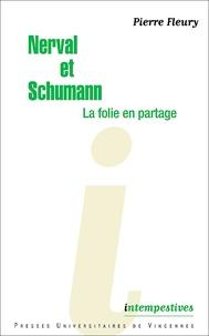 Pierre Fleury - Nerval et Schumann, la folie en partage.