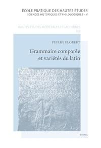 Pierre Flobert - Grammaire comparée et variétés du latin.