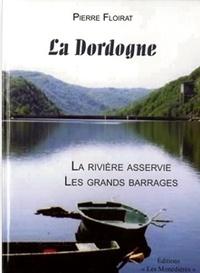 Pierre Floirat - La Dordogne - La rivière asservie, les grands barrages.