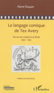 Pierre Floquet - Le langage comique de Tex Avery - Dix années de création à la MGM.
