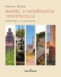 Manuel darchéologie industrielle - Archéologie et patrimoine.pdf
