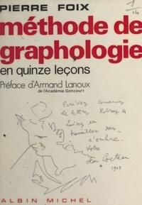 """Pierre Foix et Armand Lanoux - Méthode de graphologie - En 15 leçons. Nouvelle édition revue et augmentée de """"L'écriture, miroir de l'âme"""", avec de nombreuses illustrations et reproductions d'autographes."""