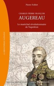 Pierre Folliet - Charles Pierre François Augereau (1757-1816) - Le maréchal révolutionnaire de Napoléon.