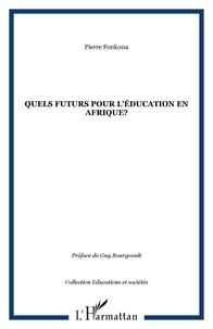 Pierre Fonkoua - Quels futurs pour l'éducation en Afrique ?.