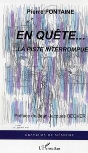 Pierre Fontaine - En quête... - ...La piste interrompue.