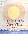 Pierre Forestier - Trois cités, une ville : Saint-Malo (1967-1997).